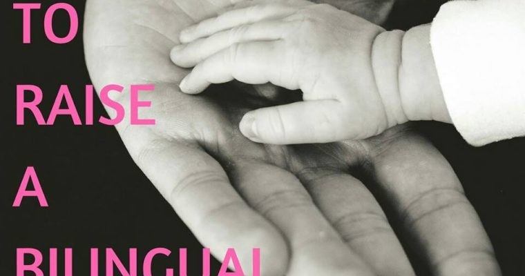 HOW TO RAISE A BILINGUAL CHILD??