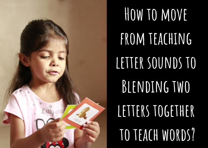 Blends : How to move from teaching letter sounds to Blending two letters together to teach words?